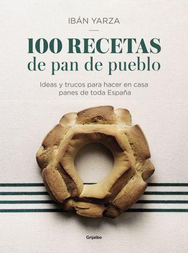 Portada 100 RECETAS DE PAN DE PUEBLO - YARZA, IBAN -