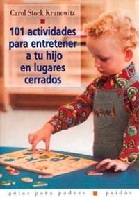 Portada 101 ACTIVIDADES PARA ENTRETENER A TU HIJO EN LUGARES CERRADOS - CAROL STOCK KRANOWITW - PAIDOS