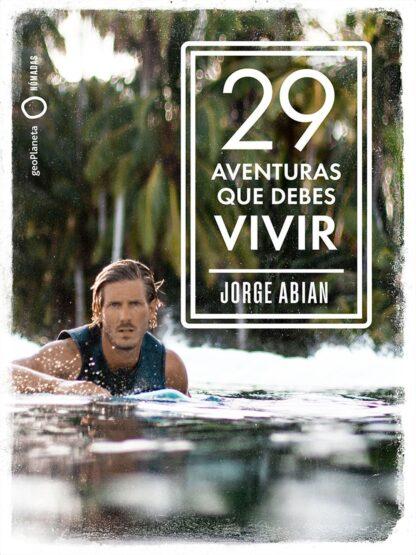 Portada 29 AVENTURAS QUE DEBES VIVIR - JORGE ABIAN - GEOPLANETA