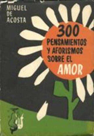 Portada 300 PENSAMIENTOS Y AFORISMOS SOBRE EL AMOR - MIGUEL DE ACOSTA - MADRID 1961