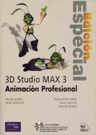Portada 3D STUDIO MAX 3. ANIMACION PROFESIONAL - ANGIE JONES / SEAN BONNEY / BRANDON DAVIS / SEAN MILLER / SHANE OLSEN - PRENTICE HALL