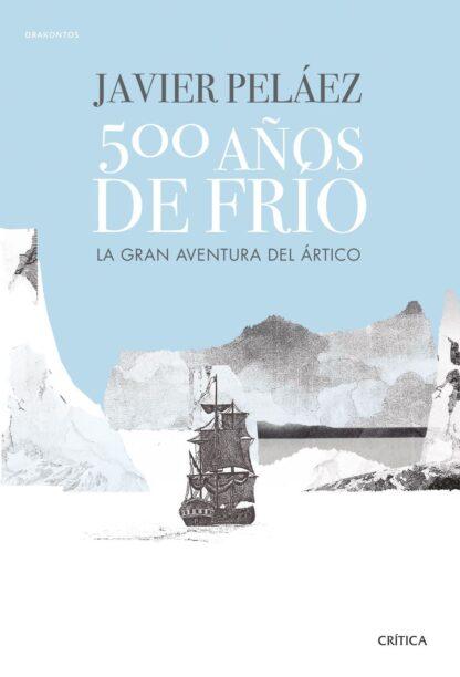 Portada 500 AÑOS DE FRIO - JAVIER PELAEZ - CRITICA