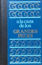 Portada A LA CAZA DE LOS GRANDES PECES - MARCEL ISY-SCHWART - CIRCULO DE AMIGOS DE LA HISTORIA