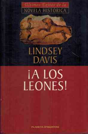 Portada A LOS LEONES - LINDSEY DAVIS - PLANETA DEAGOSTINI