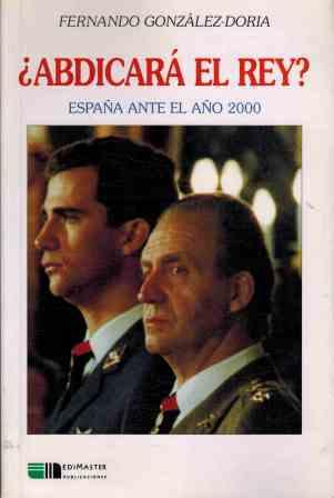 Portada ¿ABDICARA EL REY? ESPAÑA ANTE EL AÑO 2000 - FERNANDO GONZALEZ DORIA - EDIMASTER