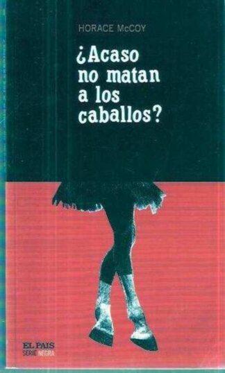 Portada ¿ACASO NO MATAN A LOS CABALLOS?  - HORACE MCCOY - EL PAIS