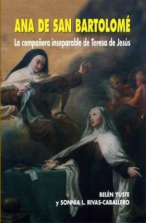 Portada ANA DE SAN BARTOLOME. COMPA ERA INSEPARABLE DE TERESA JESUS - YUSTE, BELEN - EDIBESA