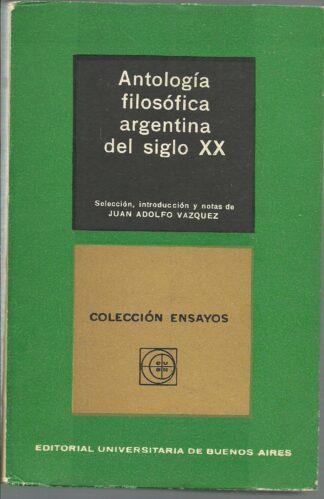 Portada ANTOLOGIA FILOSOFICA ARGENTINA DEL SIGLO XX - JUAN ADOLFO VAZQUEZ - UNIVERSITARIA DE BUENOS AIRES