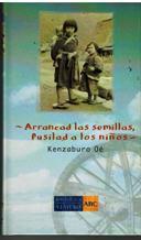 Portada ARRANCAD LAS SEMILLAS FUSILAD A LOS NIÑOS - KENZABURO OE - ABC
