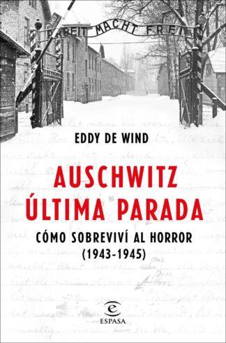 Portada AUSCHWITZ, ULTIMA PARADA - EDDY DE WIND - ESPASA CALPE