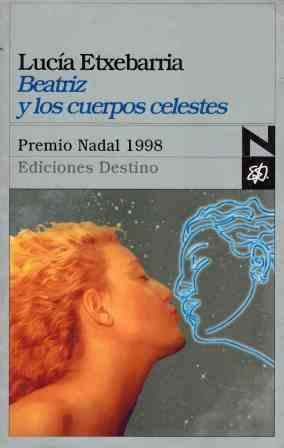 Portada BEATRIZ Y LOS CUERPOS CELESTES - LUCIA ETXEBARRIA - DESTINO