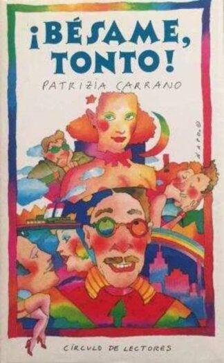 Portada ¡BESAME TONTO! - PATRIZIA CARRANO - CIRCULO DE LECTORES