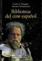 Portada BIBLIOTECA DEL CINE ESPAÑOL - CARLOS F HEREDERO Y ANTONIO SANTAMARINA - CATEDRA FILMOTECA ESPAÑOLA