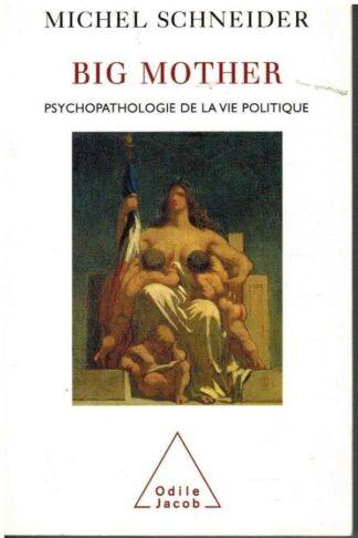 Portada BIG MOTHER. PSYCHOPATHOLOGIE DE LA VIE POLITIQUE - MICHEL SCHNEIDER - ODILE JACOB