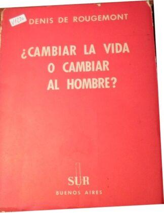 Portada ¿CAMBIAR LA VIDA O CAMBIAR AL HOMBRE? - DENIS DE ROUGEMONT - SUR