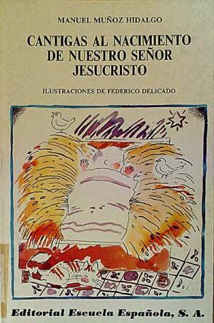Portada CANTIGAS AL NACIMIENTO DE NUESTRO SEÑOR JESUCRISTO - MANUEL MUÑOZ HIDALGO - ESCUELA ESPAÑOLA