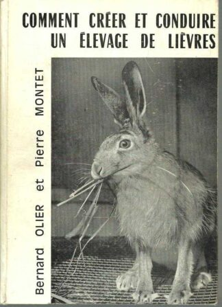 Portada COMMENT CREER ET CONDUIRE UN ELEVAGE DE LIEVRES - BERNARD OLIER, PIERRE MONTET - LA MAISON RUSTIQUE