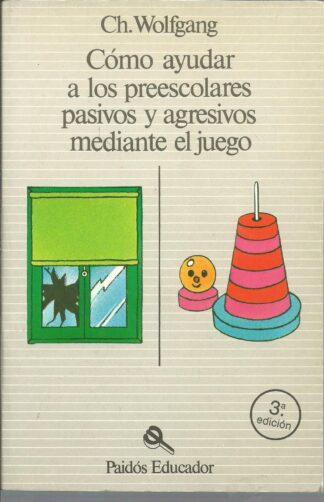 Portada COMO AYUDAR A LOS PREESCOLARES PASIVOS Y AGRESIVOS - CH. WOLFGANG - PAIDOS