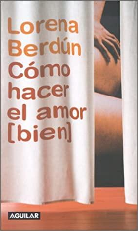 Portada COMO HACER EL AMOR (BIEN) - LORENA BERDUN - AGUILAR