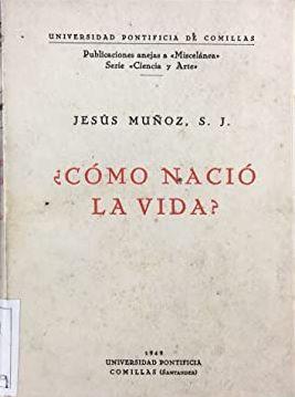 Portada ¿COMO NACIO LA VIDA? - JESUS MUÑOZ - UNIVERSIDAD PONTIFICA COMILLAS