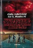 Portada COMO SOBREVIVIR EN EL MUNDO DE STRANGER THING - MATTHEW J. GILBERT - OCEANO TRAVESIA