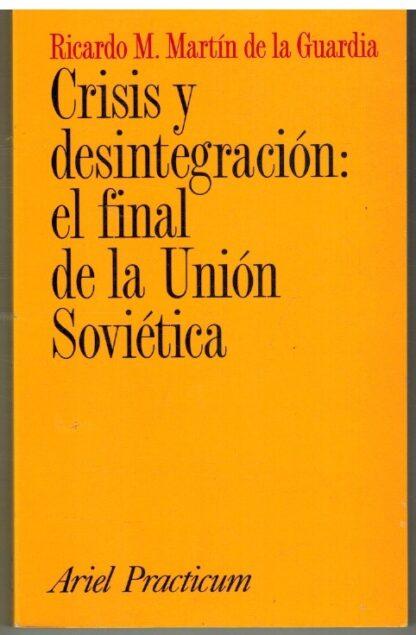 Portada CRISIS Y DESINTEGRACION EL FINAL DE LA UNION SOVIETICA - RICARDO M MARTIN DE LA GUARDIA - ARIEL PRACTICUM