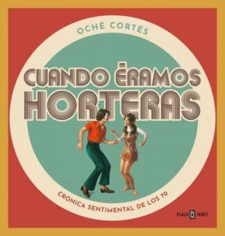 Portada CUANDO ERAMOS HORTERAS - CRONICA SENTIMENTAL DE LO - CORTES, OCHE - CIRCULO DE LECTORES