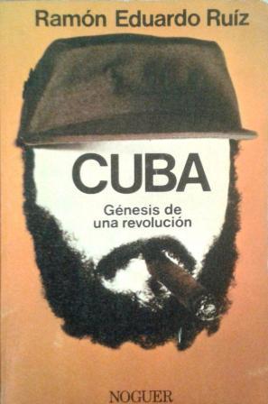 Portada CUBA GENESIS DE UNA REVOLUCION - RAMON EDUARDO RUIZ - NOGUER