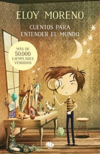 Portada CUENTOS PARA ENTENDER EL MUNDO - ELOY MORENO - EDICIONES B