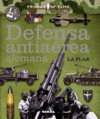 Portada DEFENSA ANTIAÉREA ALEMANA. LA FLAK - CABALLERO JURADO, CARLOS / MOLINA FRANCO, LUCAS - TIKAL