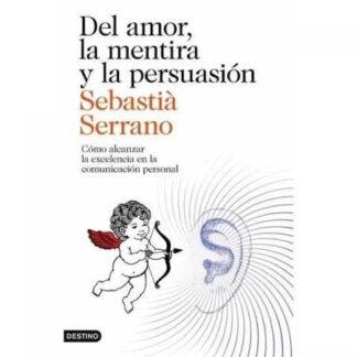 Portada DEL AMOR, LA MENTIRA Y LA PERSUASIÓN - SEBASTIÀ SERRANO - PLANETA