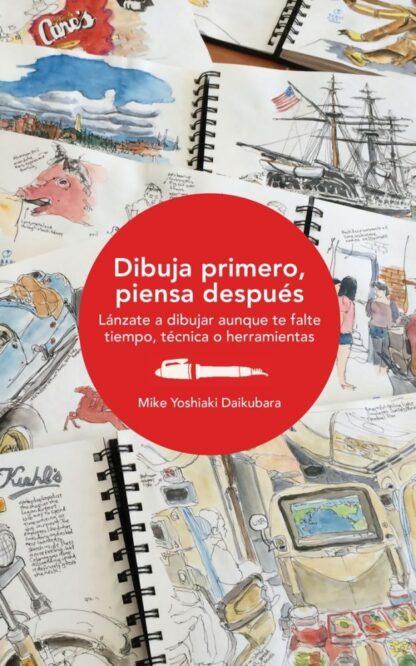 Portada DIBUJA PRIMERO, PIENSA DESPUÉS - MIKE YOSHIAKI DAIKUBARA - GUSTAVO GILI