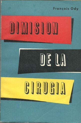 Portada DIMISION DE LA CIRUGIA - FRANCOIS ODY - LUIS DE CARALT