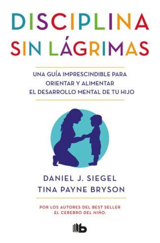 Portada DISCIPLINA SIN LAGRIMAS.(NO FICCION) - SIEGEL, DANIEL J./BRYSON, TINA PAYNE - EDICIONES B