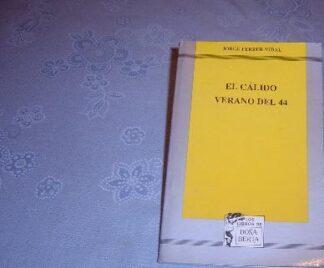 Portada EL CALIDO VERANO DEL 44 - JORGE FERRER VIDAL - IBEROAMERICANA