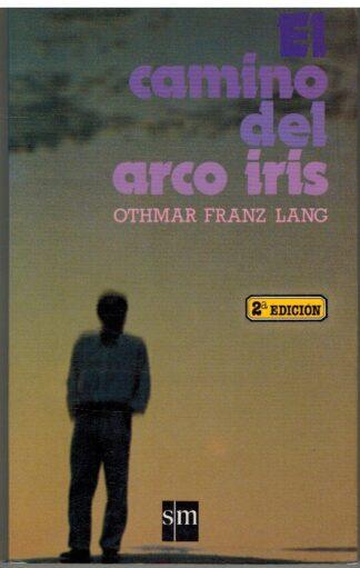 Portada EL CAMINO DEL ARCO IRIS - OTHMAR FRANZ LANG - SM