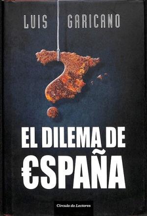 Portada EL DILEMA DE ESPAÑA - LUIS GARICANO - CIRCULO DE LECTORES