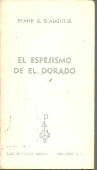 Portada EL ESPEJISMO DE EL DORADO - FRANK G SLAUGHTER - GP