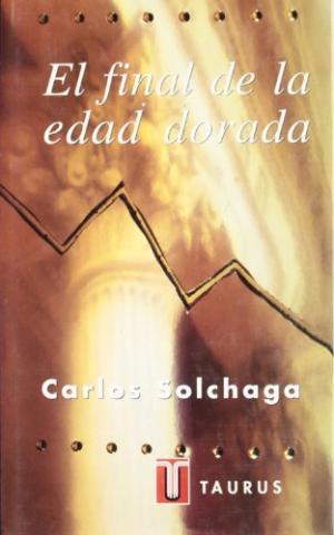 Portada EL FINAL DE LA EDAD DORADA - CARLOS SOLCHAGA - TAURUS