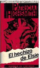 Portada EL HECHIZO DE ELSIE - PATRICIA HIGHSMITH - CIRCULO DE LECTORES