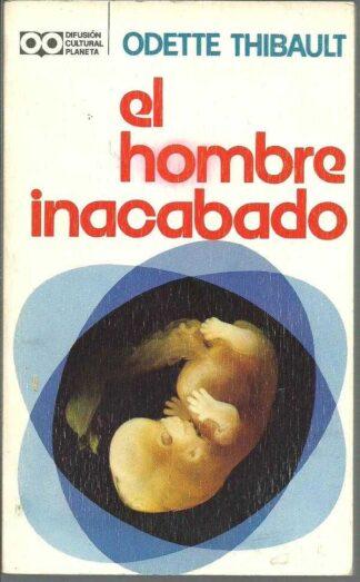 Portada EL HOMBRE INACABADO - ODETTE THIBAULT - PLANETA