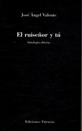 Portada EL RUISEÑOR Y TU. ANTOLOGIA ABIERTA - JOSE ANGEL VALENTE - VITRUVIO