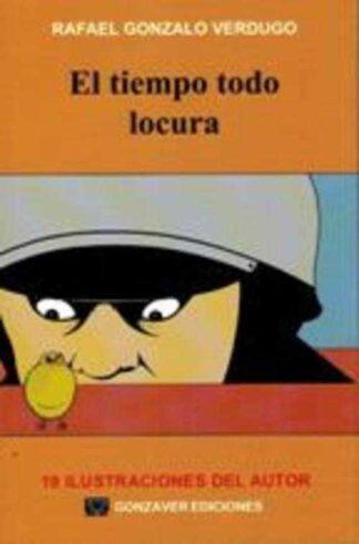 Portada EL TIEMPO TODO LOCURA - RAFAEL GONZALO VERDUGO - GONZAVER EDICIONES