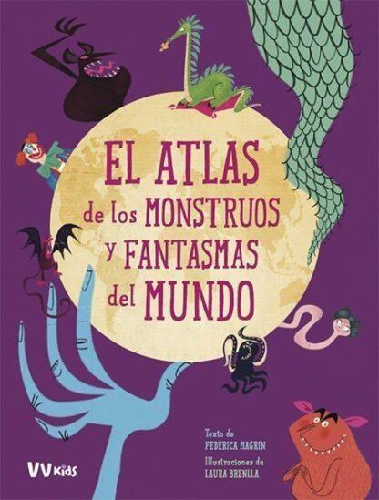 Portada EL ATLAS DE LOS MONSTRUOS Y FANTASMAS DEL MUNDO (VVKIDS) - FEDERICA MAGRIN - VICENS VIVES