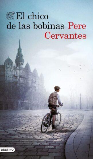 Portada EL CHICO DE LAS BOBINAS - Pere Cervantes - PLANETA