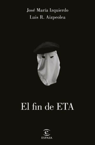 Portada EL FIN DE ETA - JOSE MARIA IZQUIERDO - ESPASA CALPE