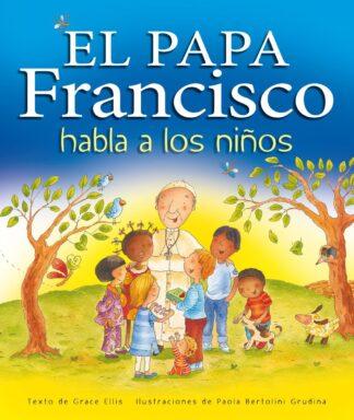 Portada EL PAPA FRANCISCO HABLA A LOS NIÑOS - ELLIS, GRACE / NACIONALIDAD AMERICANA - EDEBE