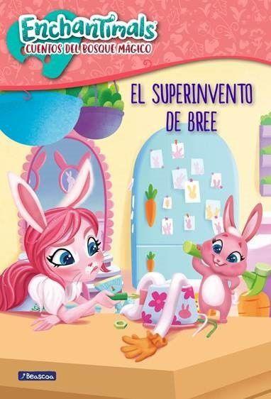 Portada ENCHANTIMALS - EL SUPER INVENTO DE BREE - AA.VV. - BEASCOA