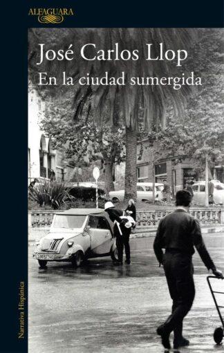 Portada EN LA CIUDAD SUMERGIDA - JOSÉ CARLOS LLOP - ALFAGUARA