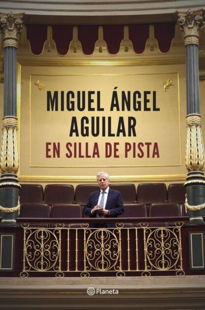 Portada EN SILLA DE PISTA - AGUILAR, MIGUEL ÁNGEL - PLANETA